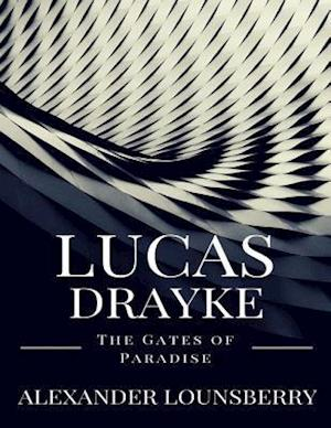 Lucas Drayke: The Gates of Paradise af Alexander Lounsberry