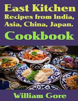East kitchen, Recipes from India, Asia, China, Japan. Cookbook af William Gore