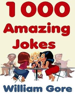 1000 Amazing Jokes af William Gore