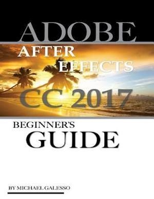 Adobe After Effects Cc 2017: Beginner's Guide af Michael Galeso