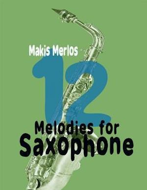 12 Melodies for Saxophone af Makis Merlos