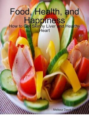 Food, Health, and Happiness: How to Get Skinny Liver and Healthy Heart af Melissa David Smith