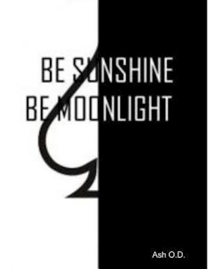 Be Sunshine, Be Moonlight af Ash O.D.
