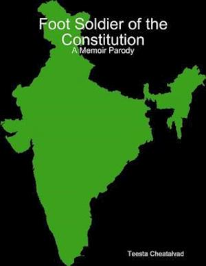 Foot Soldier of the Constitution: A Memoir Parody af Teesta Cheatalvad