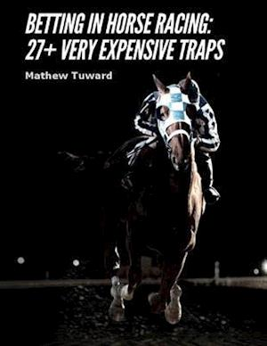Betting In Horse Racing: 27+ Very Expensive Traps af Mathew Tuward
