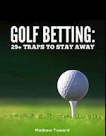 Golf Betting: 29+ Traps to Stay Away af Mathew Tuward