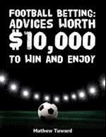 Football Betting: Advices Worth $10,000 to Win and Enjoy af Mathew Tuward