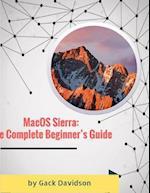 Macos Sierra: The Complete Beginner's Guide