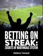Betting On Streaks: Secrets of Martingale System af Mathew Tuward