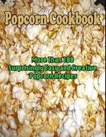 Popcorn Cookbook : More Than 100 Surprisingly Easy and Creative Popcorn Recipes