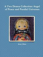 A Two Drama Collection: Angel of Peace and Parallel Universes