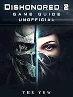 Dishonored 2 Game Guide Unofficial