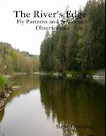 The River's Edge , Fly Patterns and Streamside Observations