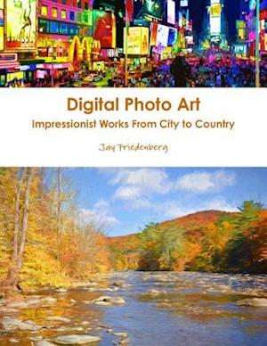 Digital Photo Art. Impressionist Works From City to Country