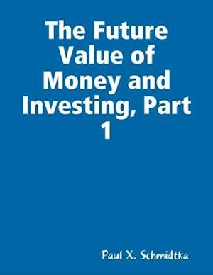 Future Value of Money and Investing, Part 1