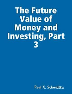 Future Value of Money and Investing, Part 3