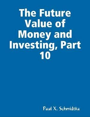 Future Value of Money and Investing, Part 10
