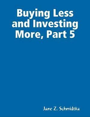 Buying Less and Investing More, Part 5