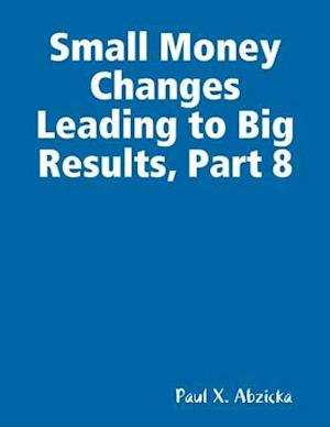Small Money Changes Leading to Big Results, Part 8