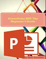 Powerpoint 2017: The Beginner's Guide