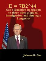 E = 7B2^44 Gao's Equation in relation to three tides of global immigration and strategic longevity af Johnson K. Gao