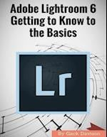 Adobe Lightroom 6: Getting to Know to the Basics
