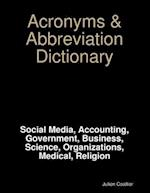 Acronyms & Abbreviation Dictionary: Social Media, Accounting, Government, Business, Science, Organizations, Medical, Religion