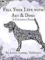 Fill Your Life with Art and Dogs: A Coloring Book
