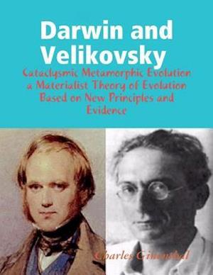 Darwin and Velikovsky : Cataclysmic Metamorphic Evolution a Materialist Theory of Evolution Based on New Principles and Evidence