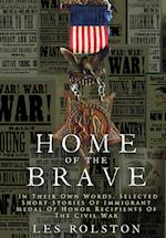 Home Of The Brave: In Their Own Words, Selected Short Stories Of Immigrant Medal Of Honor Recipients Of The Civil