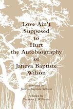 Love Ain't Supposed To Hurt The Autobiography of Janeva Baptiste Wilson