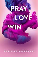 Pray Love Win