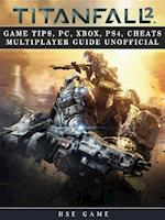 Titanfall 2 Game Tips, Pc, Xbox, Ps4, Cheats Multiplayer Guide Unofficial