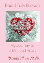 Beautifully Broken: My Journey to a Mended Heart
