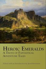 Heroic Emeralds: A Trove of Fantastical Adventure Tales