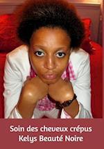 Soin Et Beauté Des Cheveux Crépus af Kelys Beaute Noire
