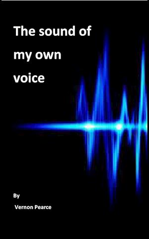 Bog, paperback The Sound of My Own Voice af Vernon Pearce