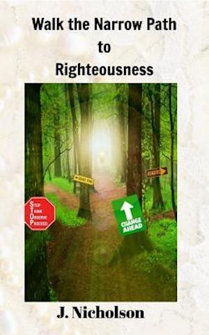 Walk the Narrow Path to Righteousness