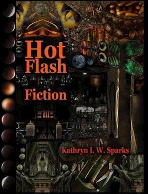 Bog, hardback Hot Flash Fiction af Kathryn I. W. Sparks