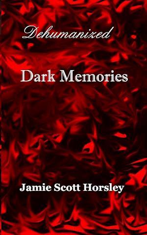 Dehumanized Dark Memories