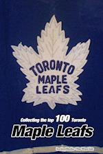 Collecting the Top 100 Toronto Maple Leafs