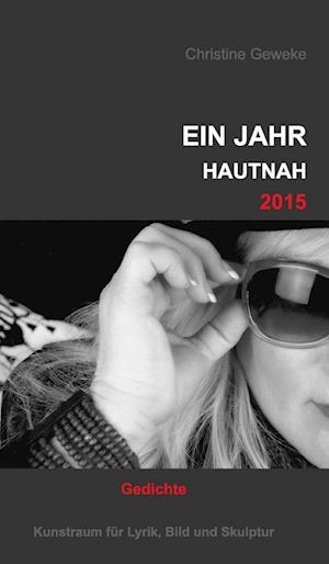 Bog, hardback Ein Jahr Hautnah2015 af Christine Geweke