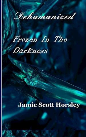 Bog, hæftet Dehumanized Frozen in the Darkness af Jamie Scott Horsley