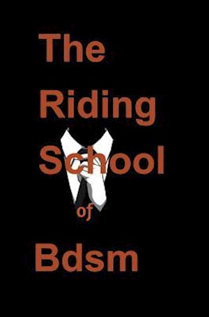 Bog, hardback (BDSM) the riding school of bdsm af Ghost Writer