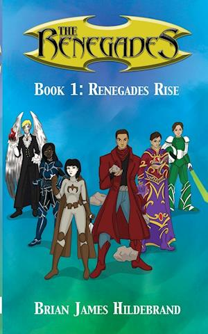 The Renegades Book 1: Renegades Rise