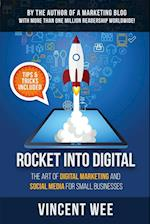 Rocket Into Digital: The Art of Digital Marketing and Social Media for Small Businesses