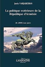 La Politique Exterieure de La Republique D'Armenie de 2008 a Nos Jours