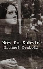 Not So Subtle af Michael Deabold