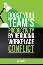 Boost Your Teams Productivity by Reducing Workplace Conflict