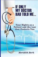 If Only My Doctor Had Told Me...: Your Rights as a Patient and the Law that Protects You